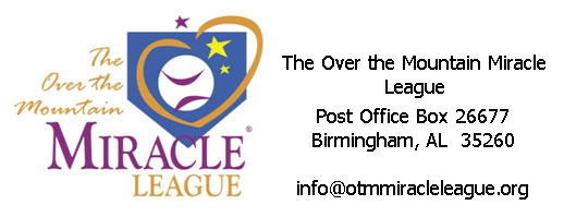 The Over the Mountain Miracle League - PO Box 26677, Birmingham, AL  35260 - info@otmmiracleleague.org - �2011 The Over the Mountain Miracle League
